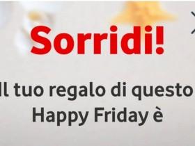 Questo è il premio di oggi con Happy Friday di Vodafone